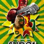 [DVD] Super, du Kick-Ass Badass !