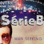 SérieB n°7 : Rencontre du 3eme type et Man seeking woman