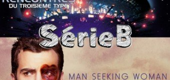 SérieB n°7 : Rencontre du 3eme type et Man seeking woman