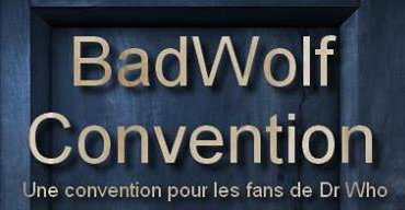 BadWolf Convention - Ou comment Doctor Who arrive en France
