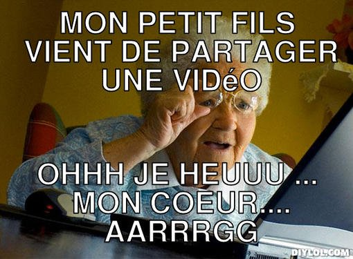 grandma-finds-the-internet-meme-generator-mon-petit-fils-vient-de-partager-une-video-ohhh-je-heuuu-mon-coeur-aarrrgg-b87d70